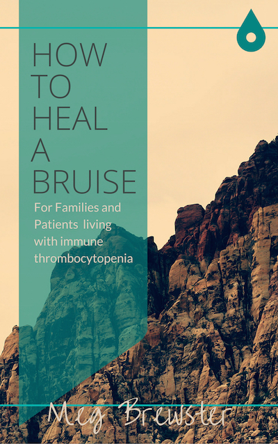 ITP books, ITP book, meghan brewster itp, meghan itp, ITP stories, low platelet books, ITP, how to heal a bruise,